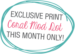 Exclusive print, Coral Mod Dot, this month only!